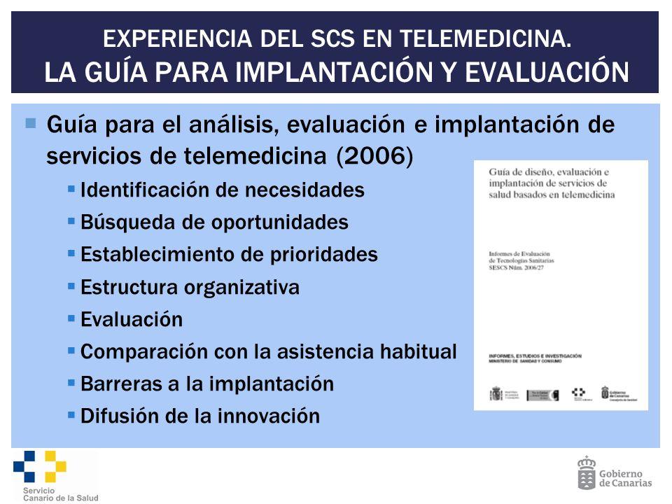 EXPERIENCIA DEL SCS EN TELEMEDICINA. LA GUÍA PARA IMPLANTACIÓN Y EVALUACIÓN Guía para el análisis, evaluación e implantación de servicios de telemedic