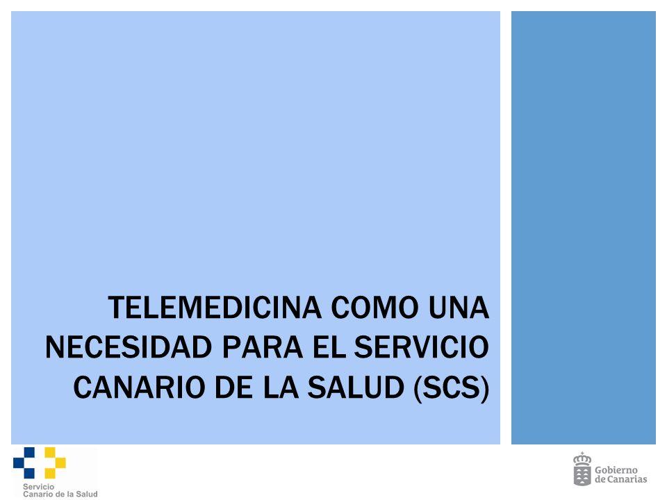TELEMEDICINA COMO UNA NECESIDAD PARA EL SERVICIO CANARIO DE LA SALUD (SCS)