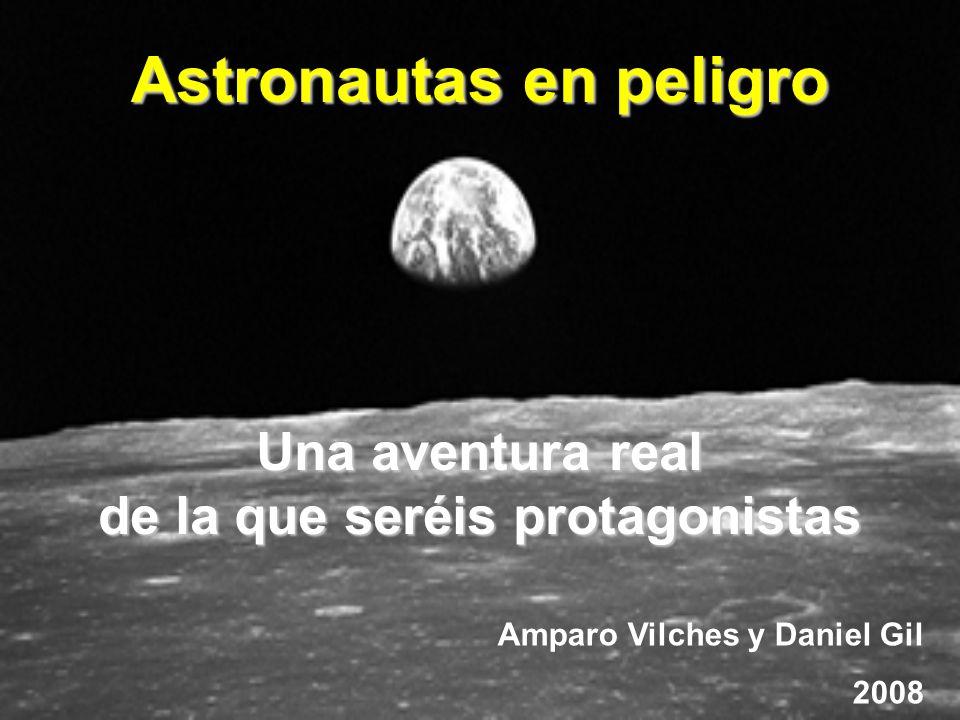 Una aventura real de la que seréis protagonistas Astronautas en peligro Amparo Vilches y Daniel Gil 2008