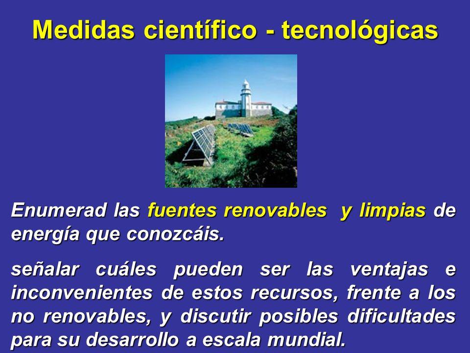 Medidas científico - tecnológicas Enumerad las fuentes renovables y limpias de energía que conozcáis. señalar cuáles pueden ser las ventajas e inconve