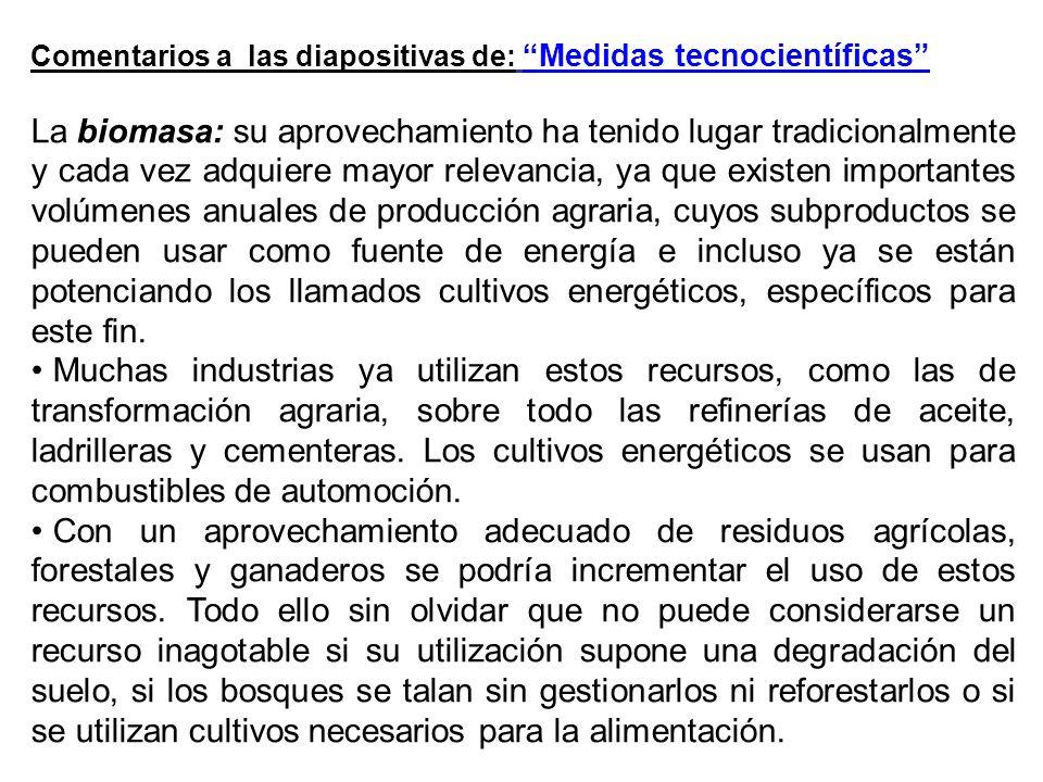 Comentarios a las diapositivas de: Medidas tecnocientíficas La biomasa: su aprovechamiento ha tenido lugar tradicionalmente y cada vez adquiere mayor
