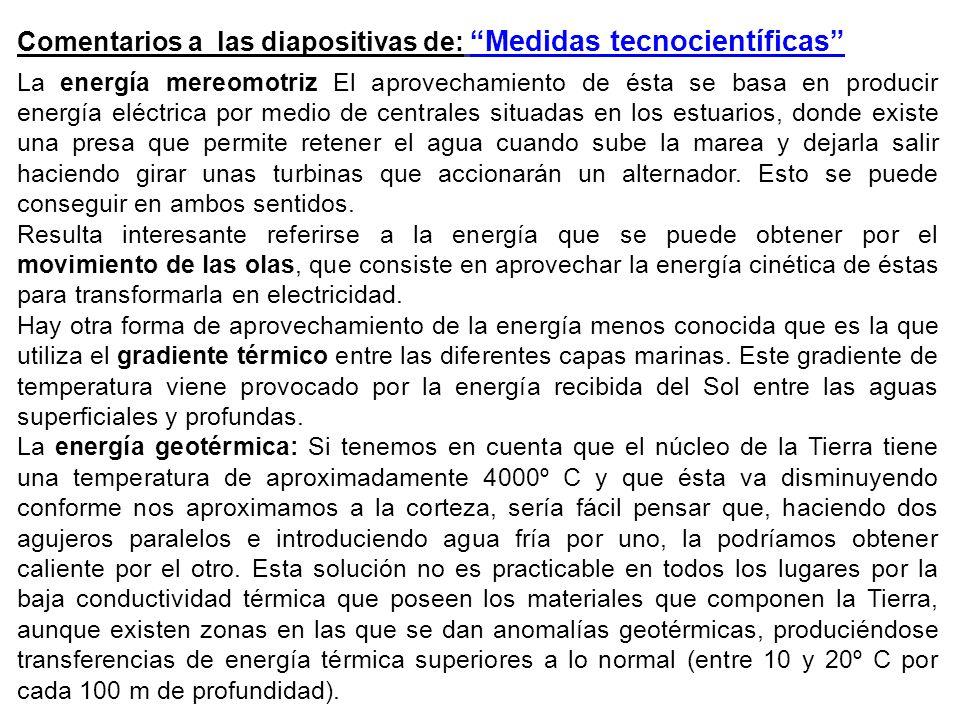 Comentarios a las diapositivas de: Medidas tecnocientíficas La energía mereomotriz El aprovechamiento de ésta se basa en producir energía eléctrica po
