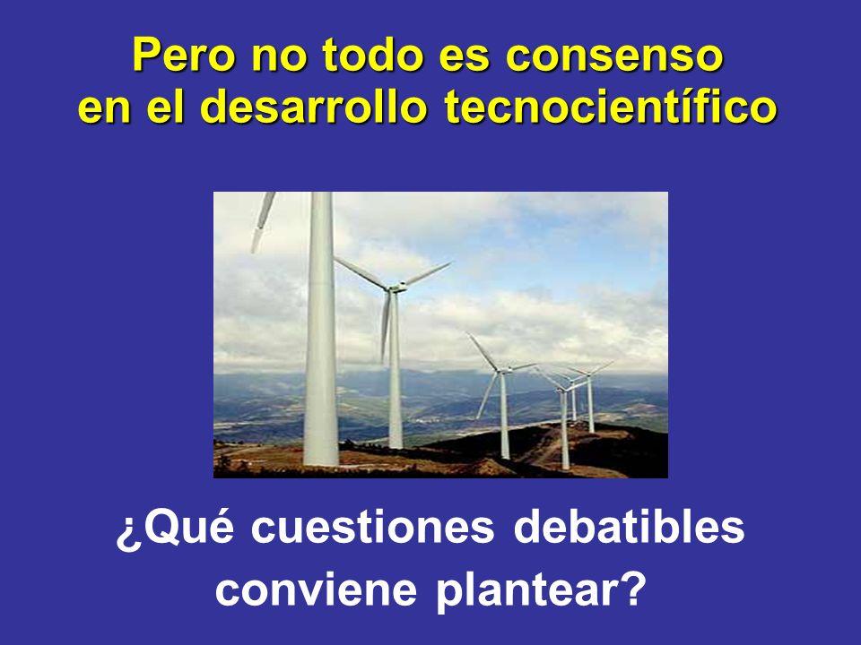 Pero no todo es consenso en el desarrollo tecnocientífico ¿Qué cuestiones debatibles conviene plantear?