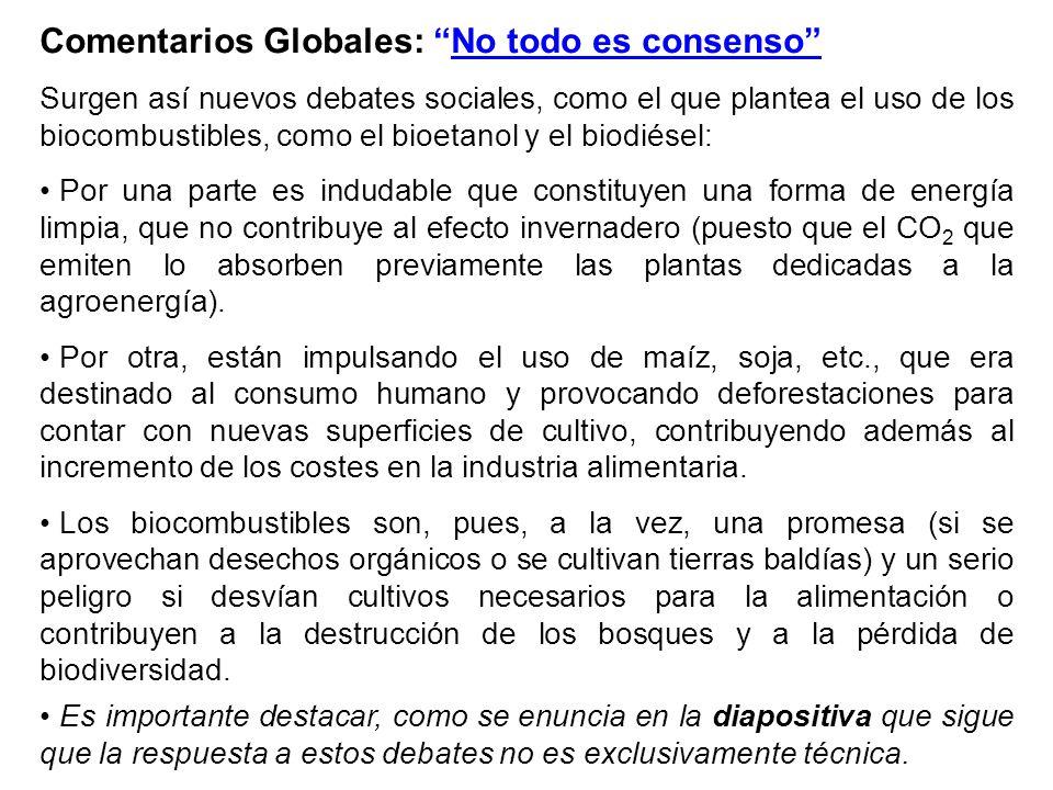 Comentarios Globales: No todo es consenso Surgen así nuevos debates sociales, como el que plantea el uso de los biocombustibles, como el bioetanol y e