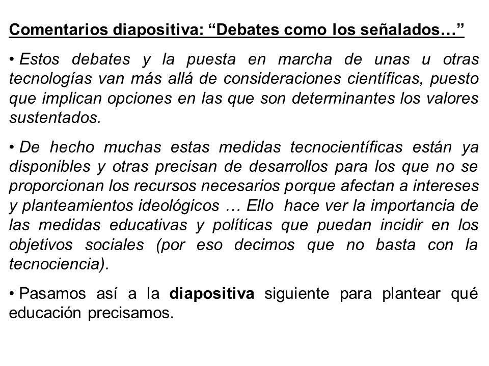 Comentarios diapositiva: Debates como los señalados… Estos debates y la puesta en marcha de unas u otras tecnologías van más allá de consideraciones c