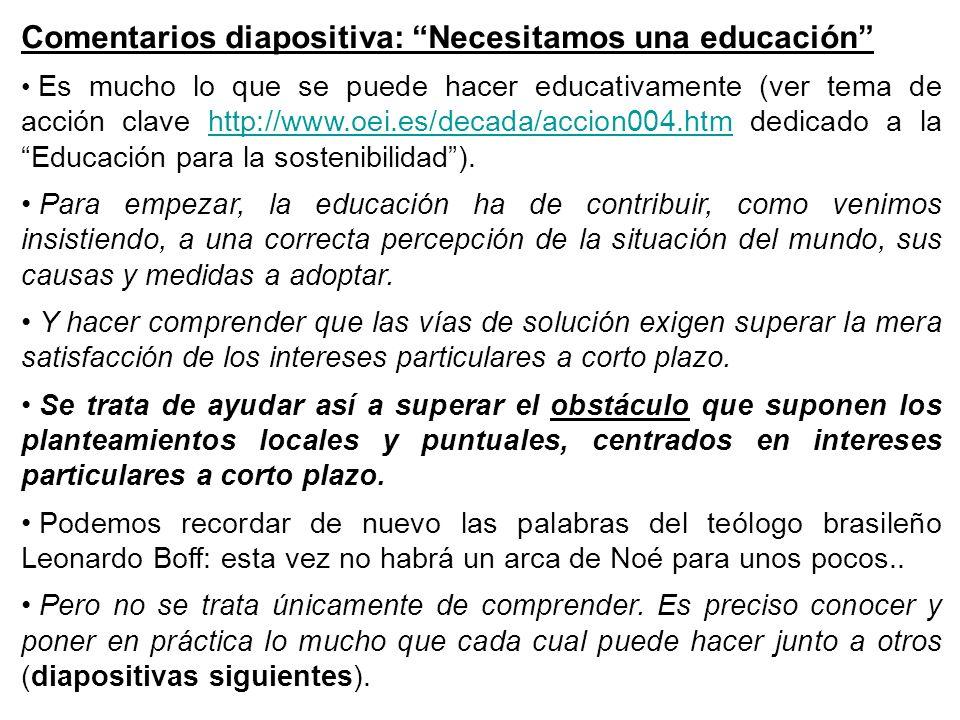 Comentarios diapositiva: Necesitamos una educación Es mucho lo que se puede hacer educativamente (ver tema de acción clave http://www.oei.es/decada/ac