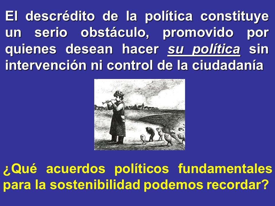 El descrédito de la política constituye un serio obstáculo, promovido por quienes desean hacer su política sin intervención ni control de la ciudadaní