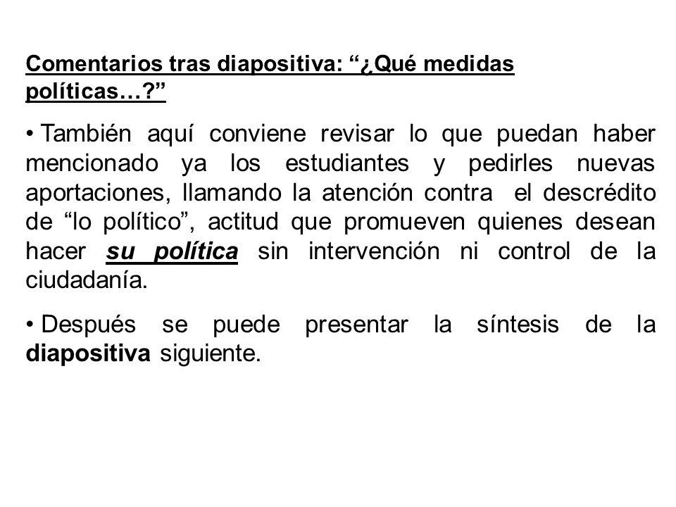 Comentarios tras diapositiva: ¿Qué medidas políticas…? También aquí conviene revisar lo que puedan haber mencionado ya los estudiantes y pedirles nuev