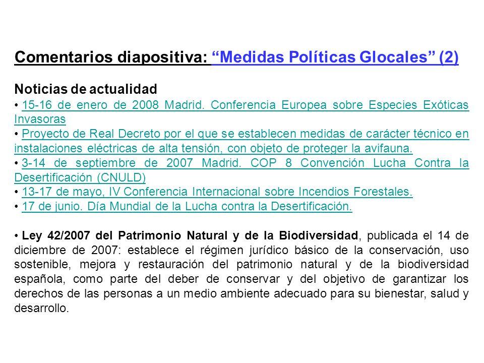 Comentarios diapositiva: Medidas Políticas Glocales (2) Noticias de actualidad 15-16 de enero de 2008 Madrid. Conferencia Europea sobre Especies Exóti