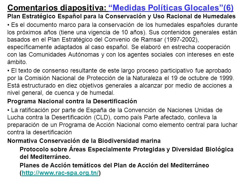 Comentarios diapositiva: Medidas Políticas Glocales(6) Plan Estratégico Español para la Conservación y Uso Racional de Humedales Es el documento marco