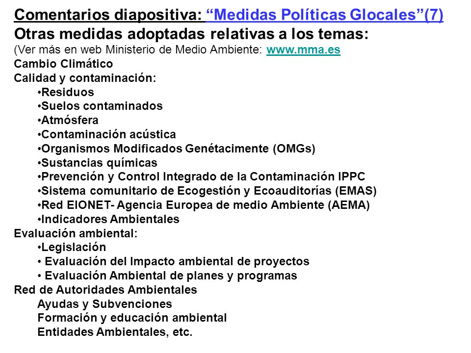 Comentarios diapositiva: Medidas Políticas Glocales(7) Otras medidas adoptadas relativas a los temas: (Ver más en web Ministerio de Medio Ambiente: ww