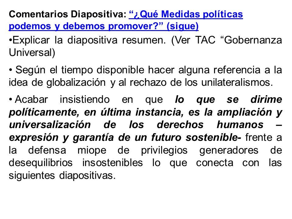 Comentarios Diapositiva: ¿Qué Medidas políticas podemos y debemos promover? (sigue) Explicar la diapositiva resumen. (Ver TAC Gobernanza Universal) Se