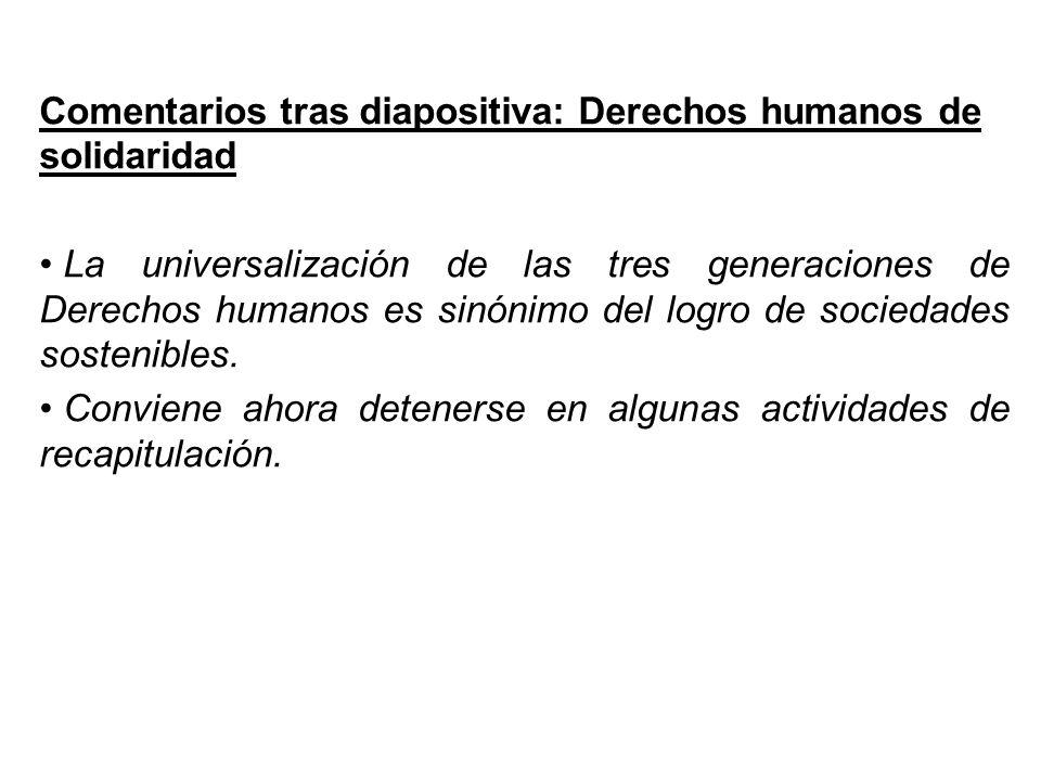 Comentarios tras diapositiva: Derechos humanos de solidaridad La universalización de las tres generaciones de Derechos humanos es sinónimo del logro d