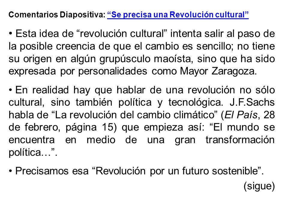Comentarios Diapositiva: Se precisa una Revolución cultural Esta idea de revolución cultural intenta salir al paso de la posible creencia de que el ca