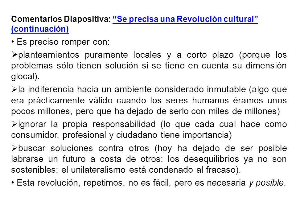 Comentarios Diapositiva: Se precisa una Revolución cultural (continuación) Es preciso romper con: planteamientos puramente locales y a corto plazo (po