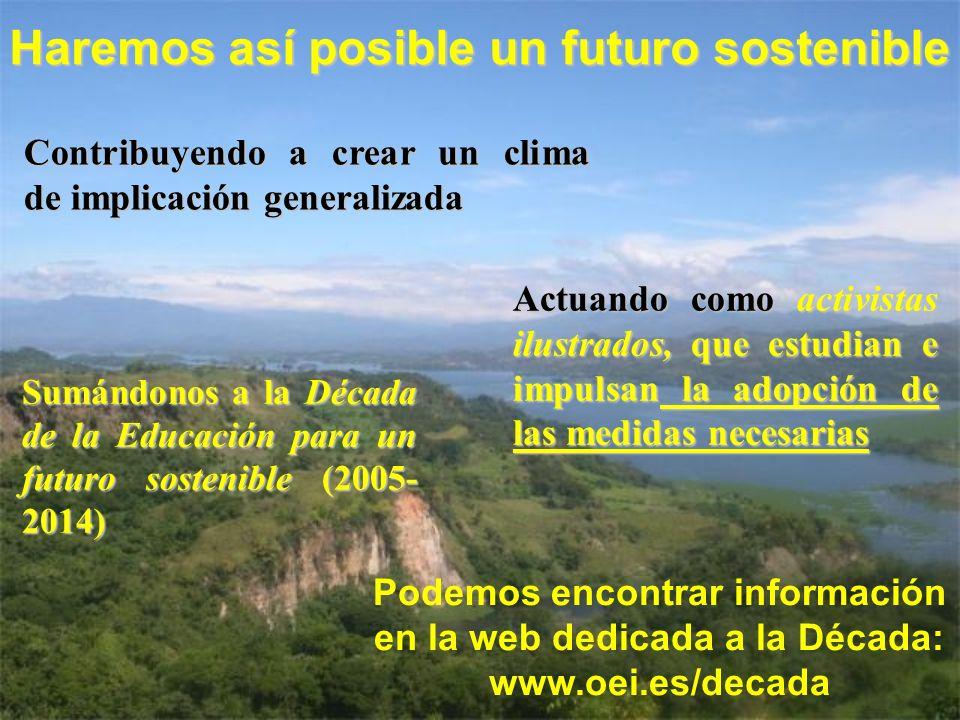 Haremos así posible un futuro sostenible Contribuyendo a crear un clima de implicación generalizada Actuando como activistas ilustrados, que estudian