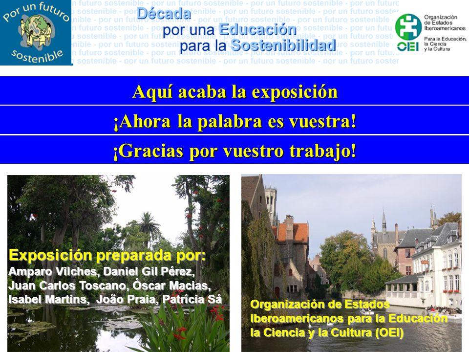 Aquí acaba la exposición ¡Ahora la palabra es vuestra! Exposición preparada por: Amparo Vilches, Daniel Gil Pérez, Juan Carlos Toscano, Óscar Macias,