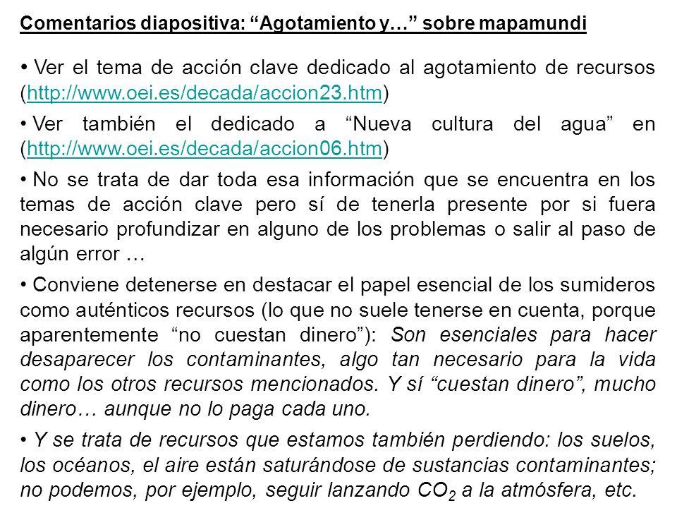 Comentarios diapositiva: Agotamiento y… sobre mapamundi Ver el tema de acción clave dedicado al agotamiento de recursos (http://www.oei.es/decada/acci