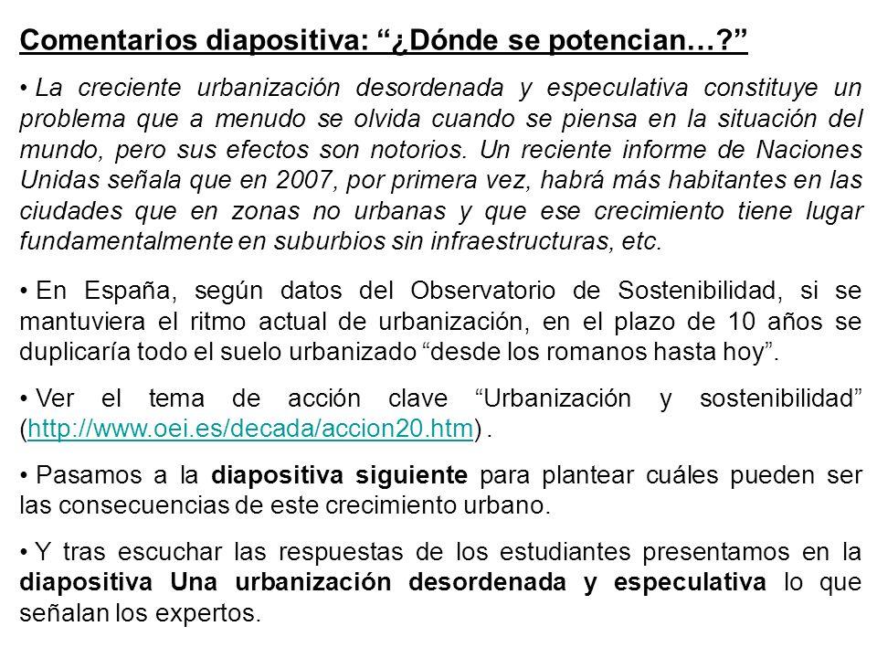 Comentarios diapositiva: ¿Dónde se potencian…? La creciente urbanización desordenada y especulativa constituye un problema que a menudo se olvida cuan