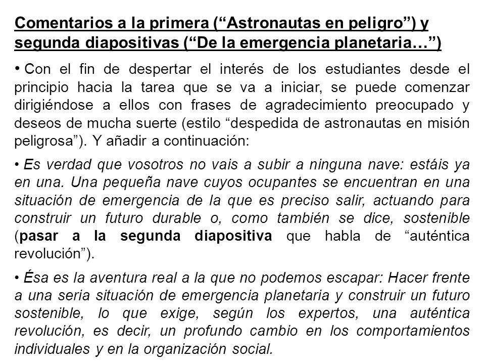 Comentarios a la primera (Astronautas en peligro) y segunda diapositivas (De la emergencia planetaria…) Con el fin de despertar el interés de los estu