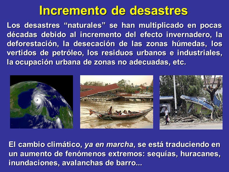 Incremento de desastres Los desastres naturales se han multiplicado en pocas décadas debido al incremento del efecto invernadero, la deforestación, la