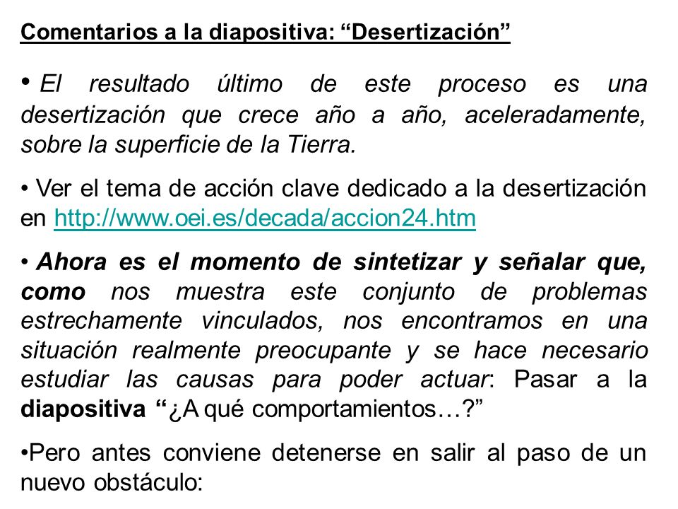 Comentarios a la diapositiva: Desertización El resultado último de este proceso es una desertización que crece año a año, aceleradamente, sobre la sup