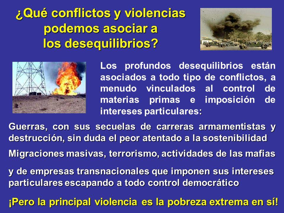 ¿Qué conflictos y violencias podemos asociar a los desequilibrios? Guerras, con sus secuelas de carreras armamentistas y destrucción, sin duda el peor