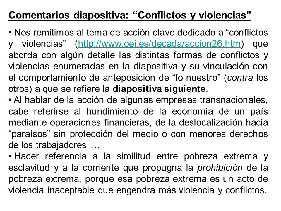 Comentarios diapositiva: Conflictos y violencias Nos remitimos al tema de acción clave dedicado a conflictos y violencias (http://www.oei.es/decada/ac