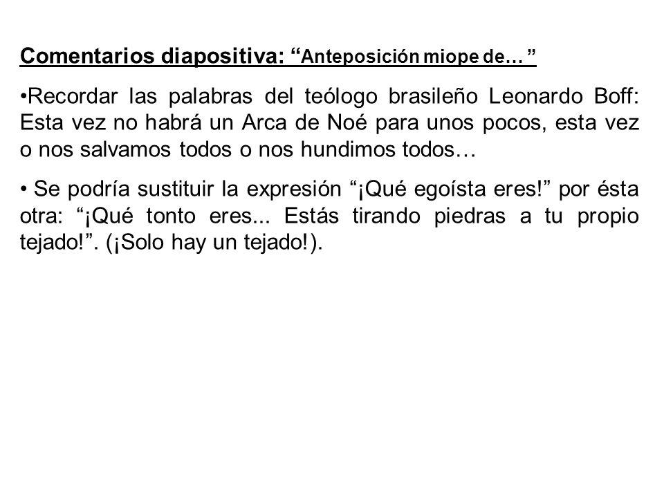 Comentarios diapositiva: Anteposición miope de… Recordar las palabras del teólogo brasileño Leonardo Boff: Esta vez no habrá un Arca de Noé para unos