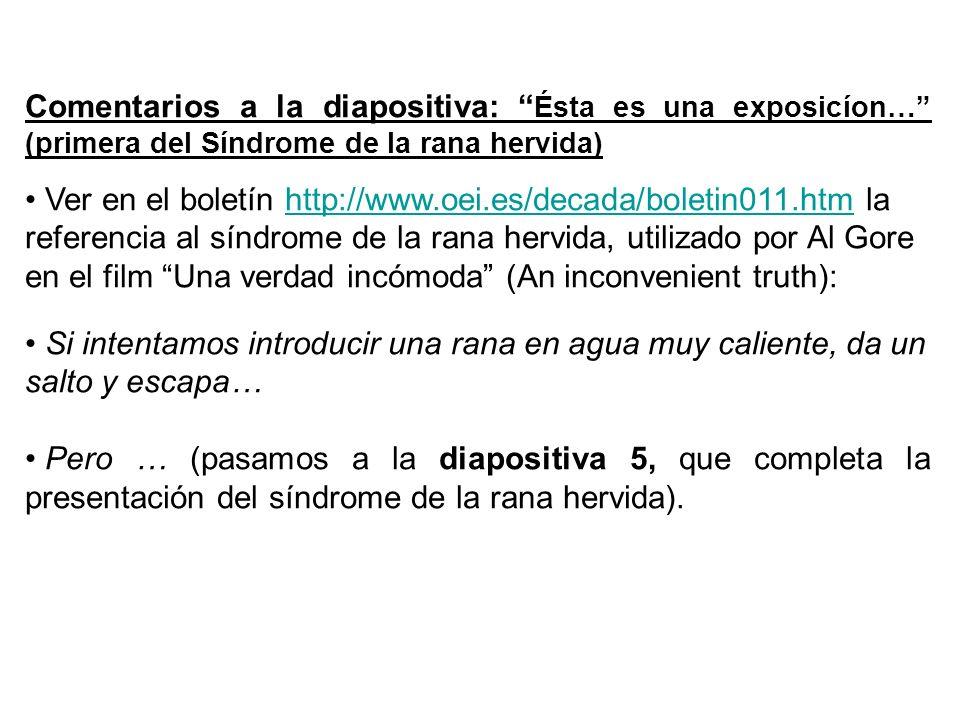 Comentarios a la diapositiva: Ésta es una exposicíon… (primera del Síndrome de la rana hervida) Ver en el boletín http://www.oei.es/decada/boletin011.