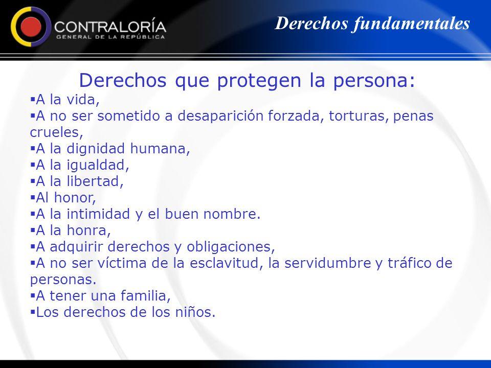 Derechos que protegen la persona: A la vida, A no ser sometido a desaparición forzada, torturas, penas crueles, A la dignidad humana, A la igualdad, A