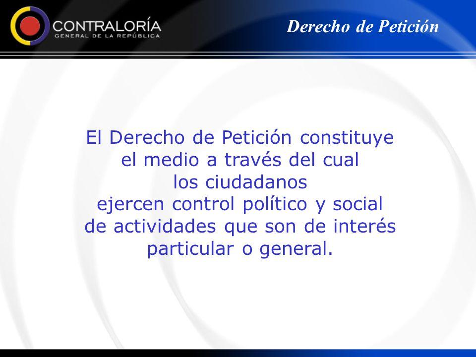 El Derecho de Petición constituye el medio a través del cual los ciudadanos ejercen control político y social de actividades que son de interés partic