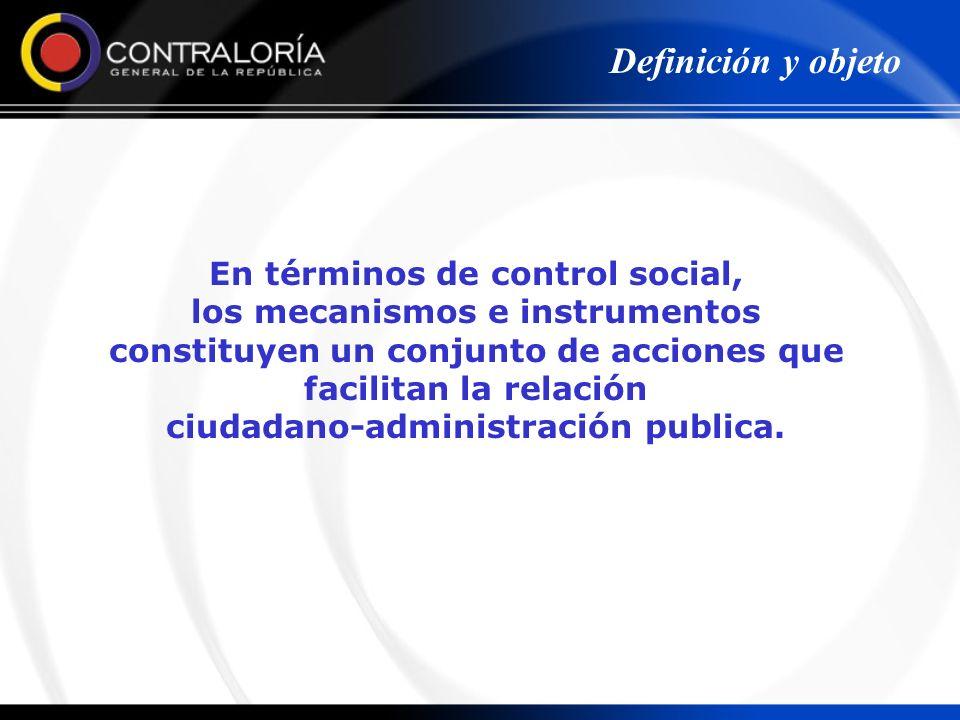 En términos de control social, los mecanismos e instrumentos constituyen un conjunto de acciones que facilitan la relación ciudadano-administración pu