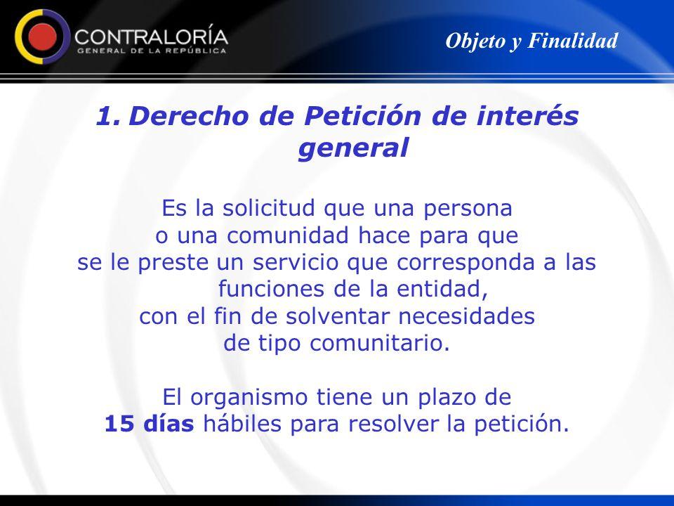 1.Derecho de Petición de interés general Es la solicitud que una persona o una comunidad hace para que se le preste un servicio que corresponda a las