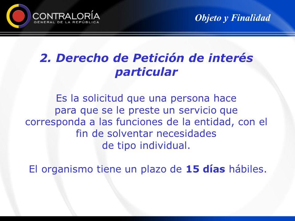 2. Derecho de Petición de interés particular Es la solicitud que una persona hace para que se le preste un servicio que corresponda a las funciones de