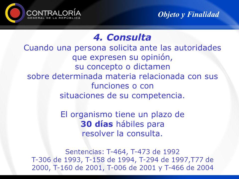 4. Consulta Cuando una persona solicita ante las autoridades que expresen su opinión, su concepto o dictamen sobre determinada materia relacionada con