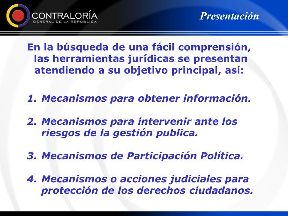 1.Mecanismos para obtener información. 2.Mecanismos para intervenir ante los riesgos de la gestión publica. 3.Mecanismos de Participación Política. 4.