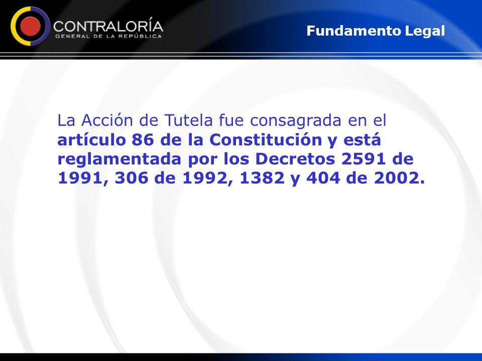 La Acción de Tutela fue consagrada en el artículo 86 de la Constitución y está reglamentada por los Decretos 2591 de 1991, 306 de 1992, 1382 y 404 de