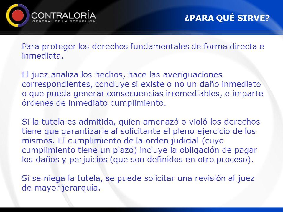 Para proteger los derechos fundamentales de forma directa e inmediata. El juez analiza los hechos, hace las averiguaciones correspondientes, concluye
