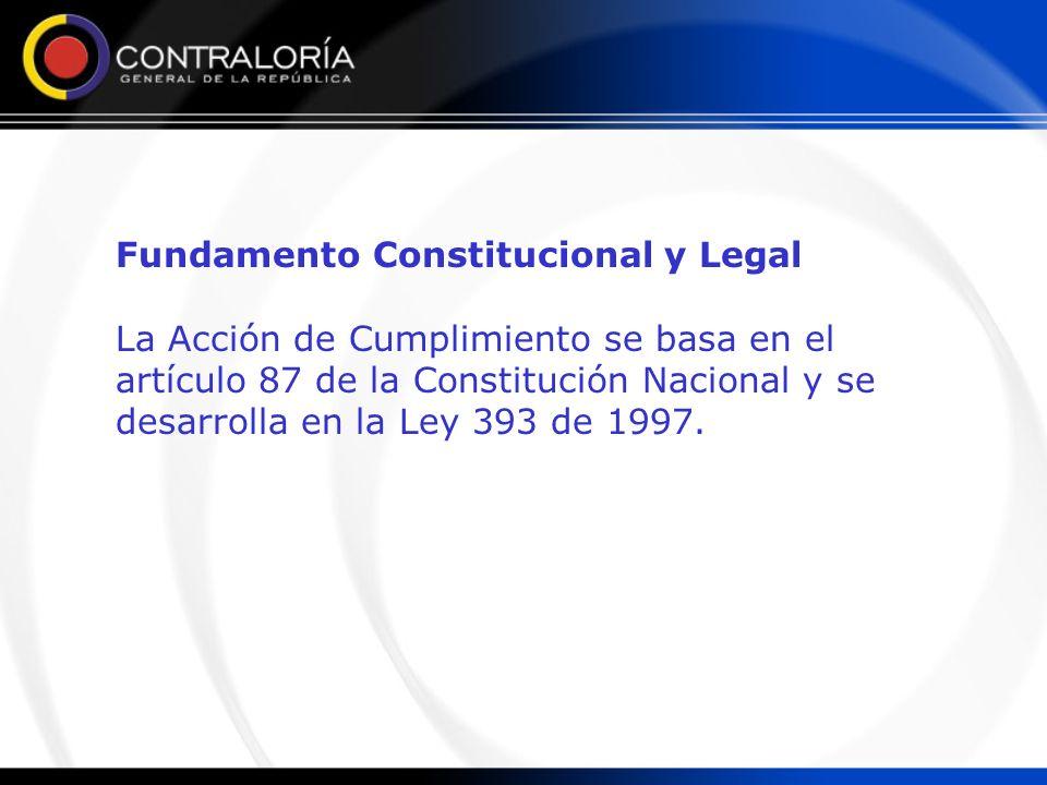 Fundamento Constitucional y Legal La Acción de Cumplimiento se basa en el artículo 87 de la Constitución Nacional y se desarrolla en la Ley 393 de 199