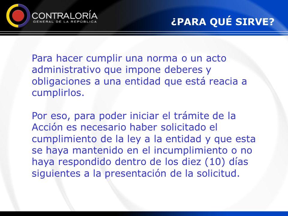 Para hacer cumplir una norma o un acto administrativo que impone deberes y obligaciones a una entidad que está reacia a cumplirlos. Por eso, para pode