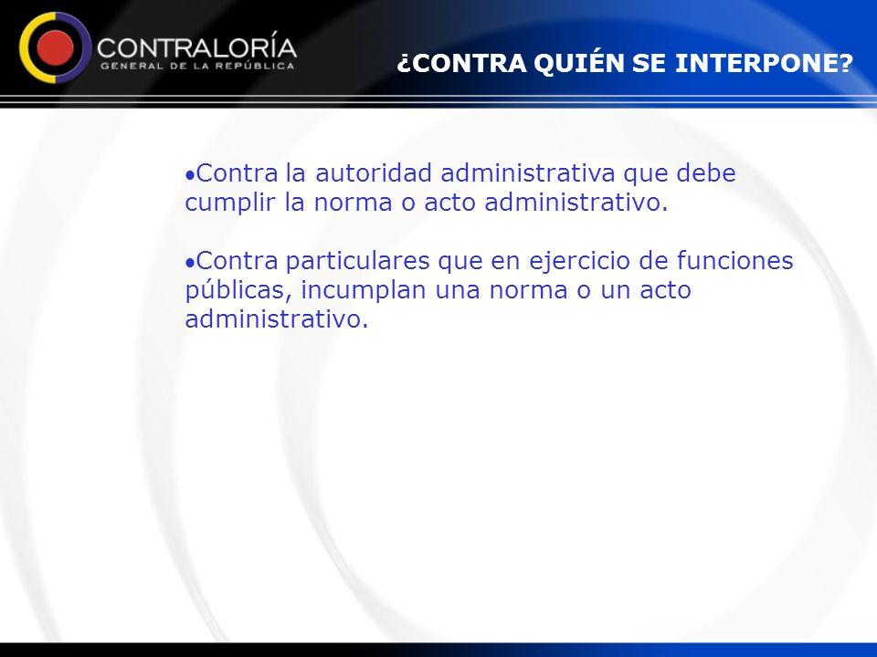 Contra la autoridad administrativa que debe cumplir la norma o acto administrativo. Contra particulares que en ejercicio de funciones públicas, incump