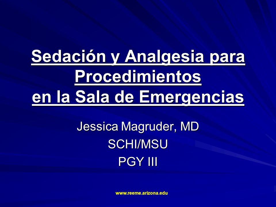 Sedación y Analgesia para Procedimientos en la Sala de Emergencias Jessica Magruder, MD SCHI/MSU PGY III www.reeme.arizona.edu