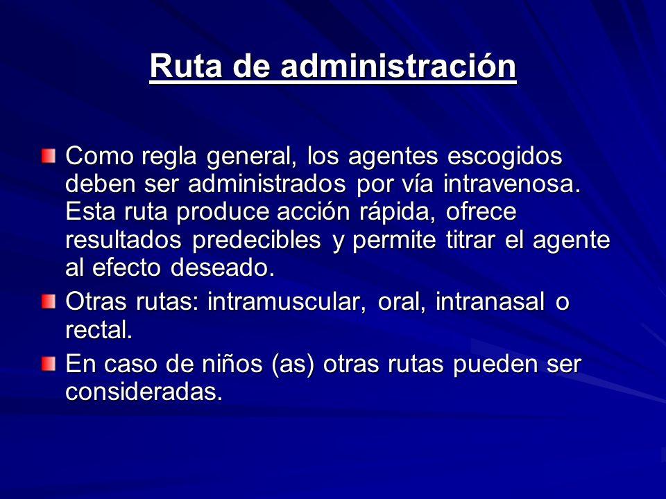 Ruta de administración Como regla general, los agentes escogidos deben ser administrados por vía intravenosa. Esta ruta produce acción rápida, ofrece
