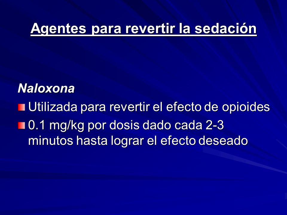 Agentes para revertir la sedación Naloxona Utilizada para revertir el efecto de opioides 0.1 mg/kg por dosis dado cada 2-3 minutos hasta lograr el efe