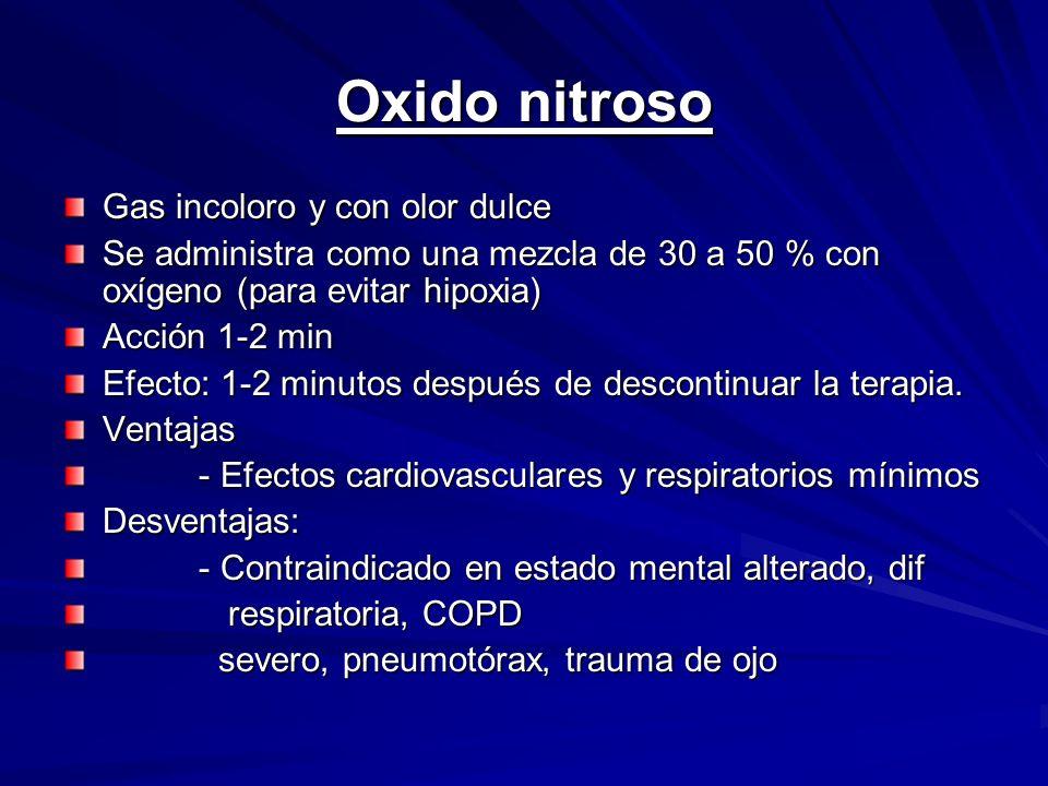 Oxido nitroso Gas incoloro y con olor dulce Se administra como una mezcla de 30 a 50 % con oxígeno (para evitar hipoxia) Acción 1-2 min Efecto: 1-2 mi
