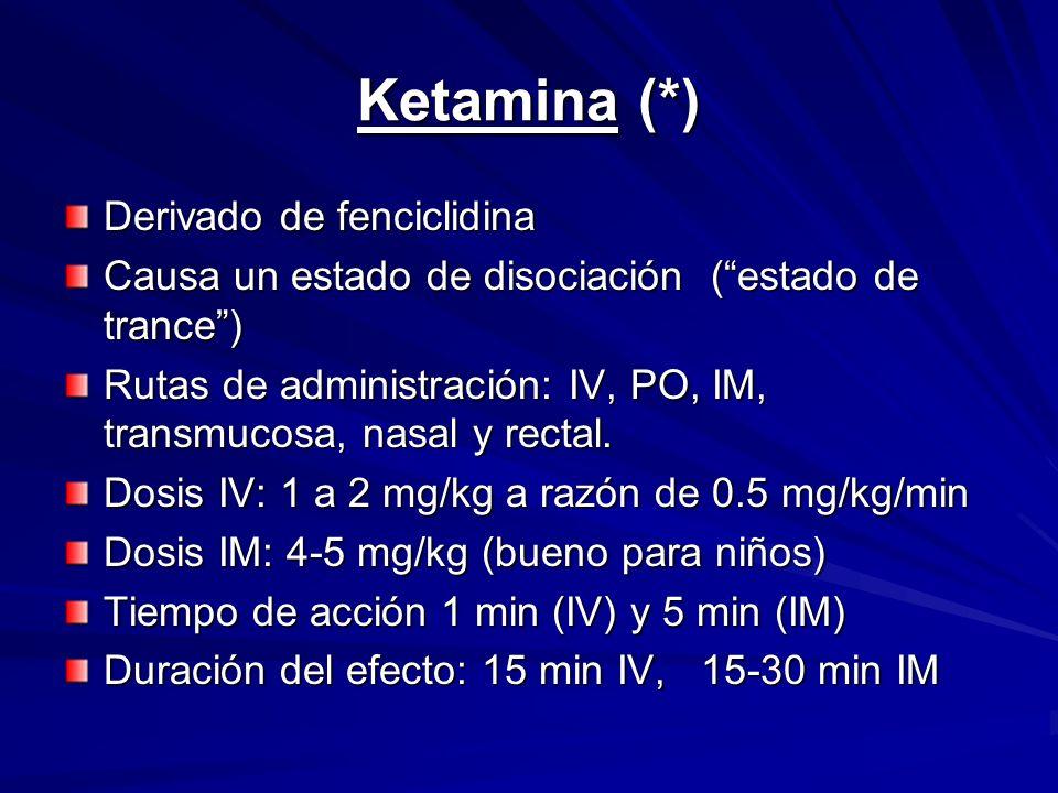 Ketamina (*) Derivado de fenciclidina Causa un estado de disociación (estado de trance) Rutas de administración: IV, PO, IM, transmucosa, nasal y rect