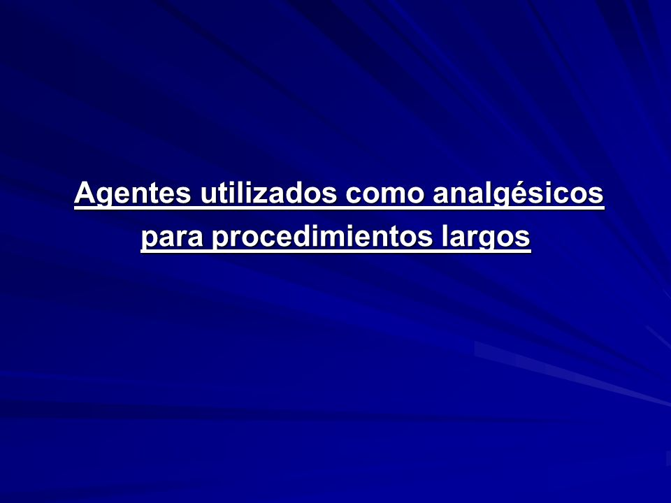 Agentes utilizados como analgésicos para procedimientos largos para procedimientos largos