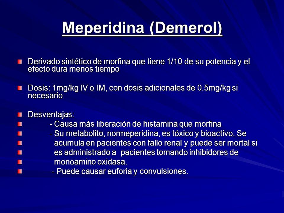 Derivado sintético de morfina que tiene 1/10 de su potencia y el efecto dura menos tiempo Dosis: 1mg/kg IV o IM, con dosis adicionales de 0.5mg/kg si