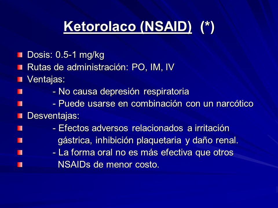 Ketorolaco (NSAID) (*) Dosis: 0.5-1 mg/kg Rutas de administración: PO, IM, IV Ventajas: - No causa depresión respiratoria - No causa depresión respira
